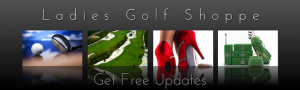 Ladies Golf Shoppe Updates