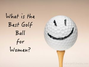 What is the Best Golf Ball for Women