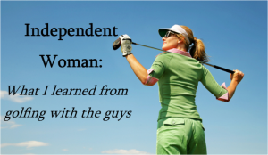 Golfing with Guys - an Independent Woman