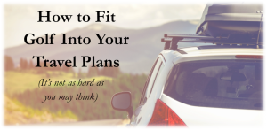 How to Golf and Travel